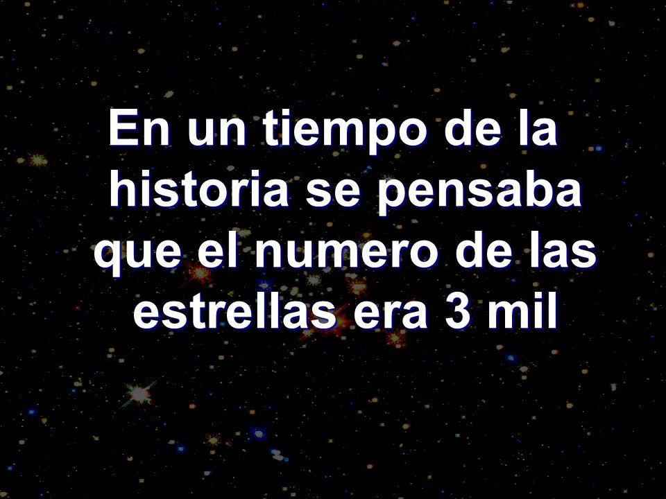 En un tiempo de la historia se pensaba que el numero de las estrellas era 3 mil