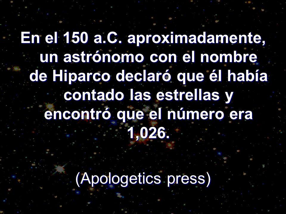 En el 150 a.C. aproximadamente, un astrónomo con el nombre de Hiparco declaró que él había contado las estrellas y encontró que el número era 1,026.