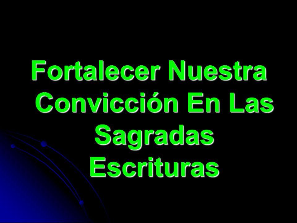 Fortalecer Nuestra Convicción En Las Sagradas Escrituras