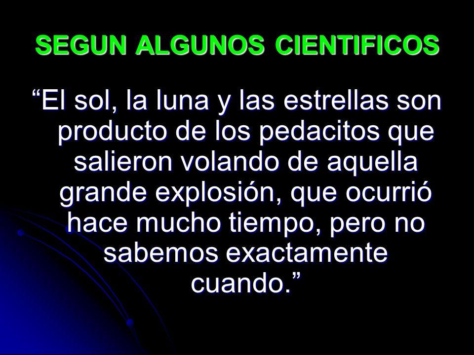 SEGUN ALGUNOS CIENTIFICOS