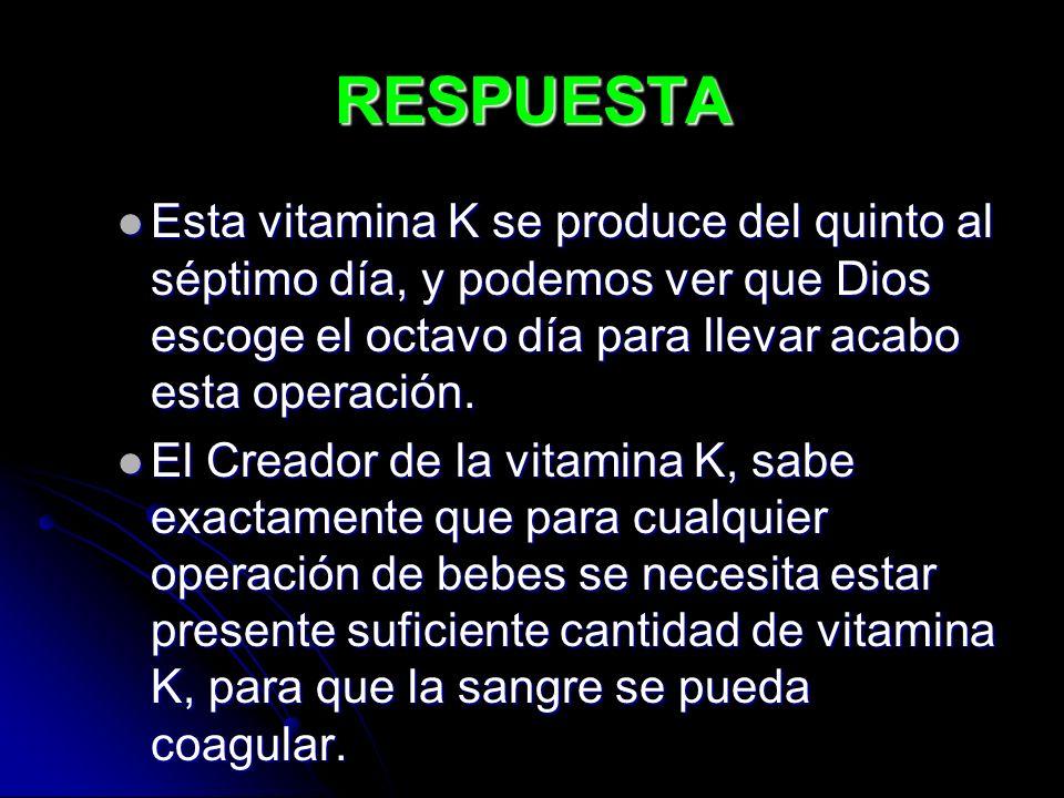 RESPUESTA Esta vitamina K se produce del quinto al séptimo día, y podemos ver que Dios escoge el octavo día para llevar acabo esta operación.
