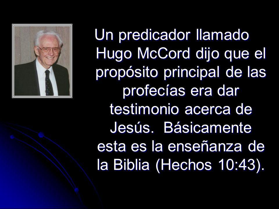 Un predicador llamado Hugo McCord dijo que el propósito principal de las profecías era dar testimonio acerca de Jesús.