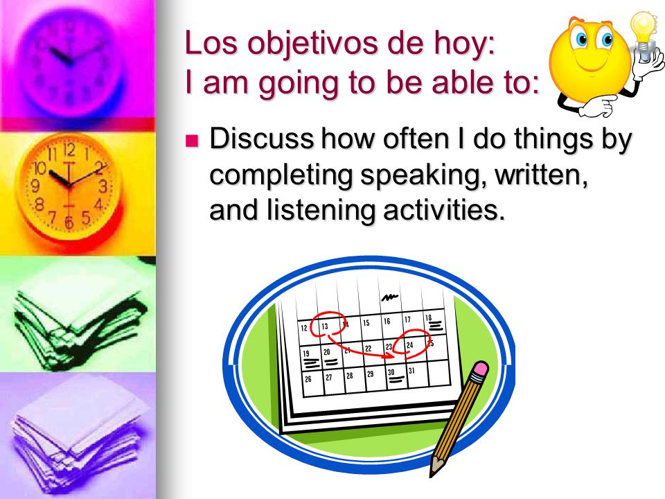 Los objetivos de hoy: I am going to be able to: