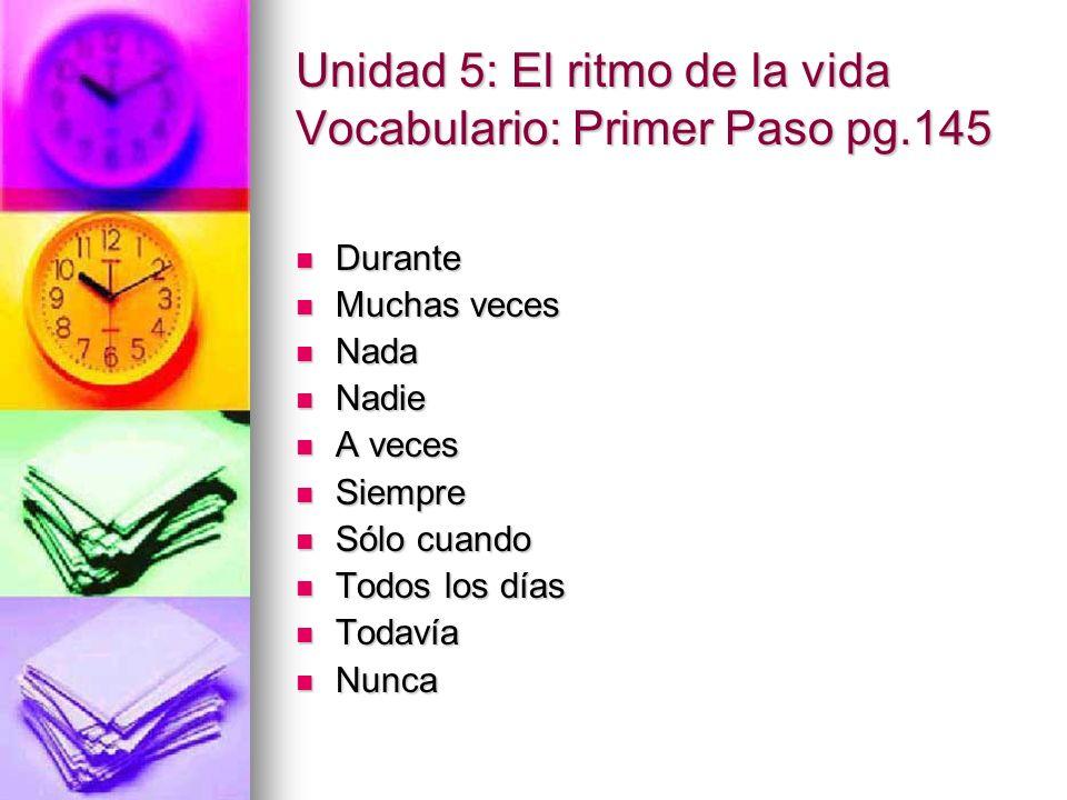 Unidad 5: El ritmo de la vida Vocabulario: Primer Paso pg.145