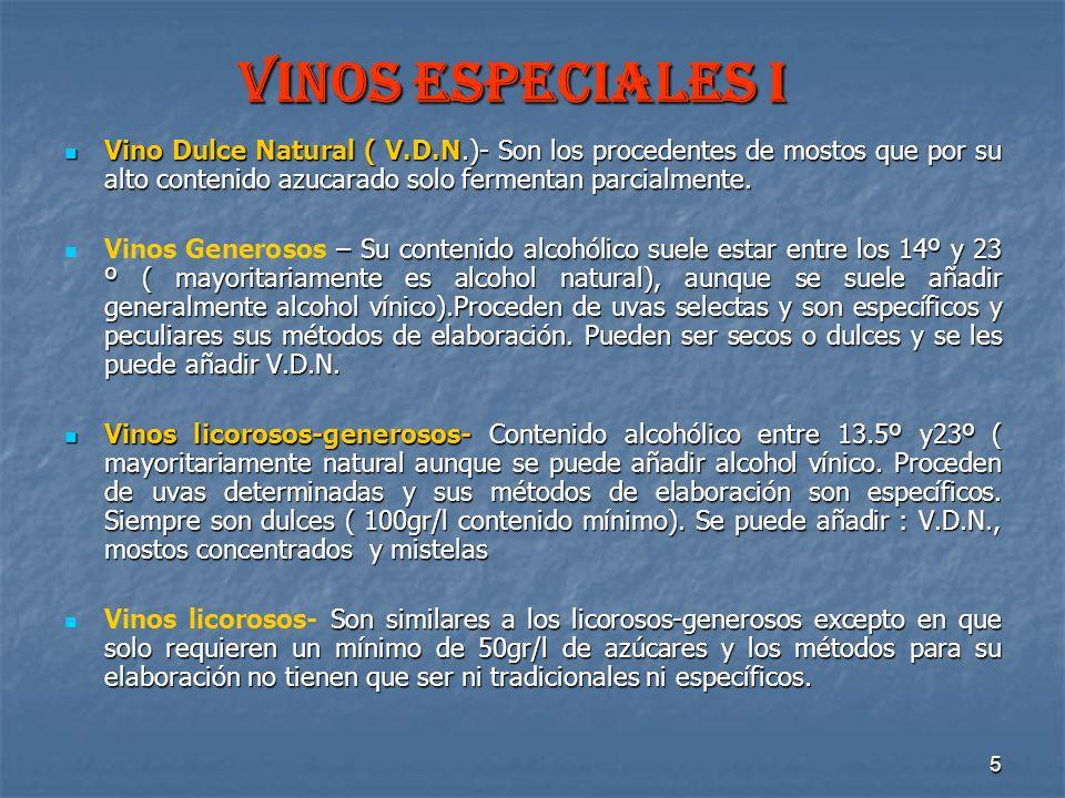 VINOS ESPECIALES I Vino Dulce Natural ( V.D.N.)- Son los procedentes de mostos que por su alto contenido azucarado solo fermentan parcialmente.