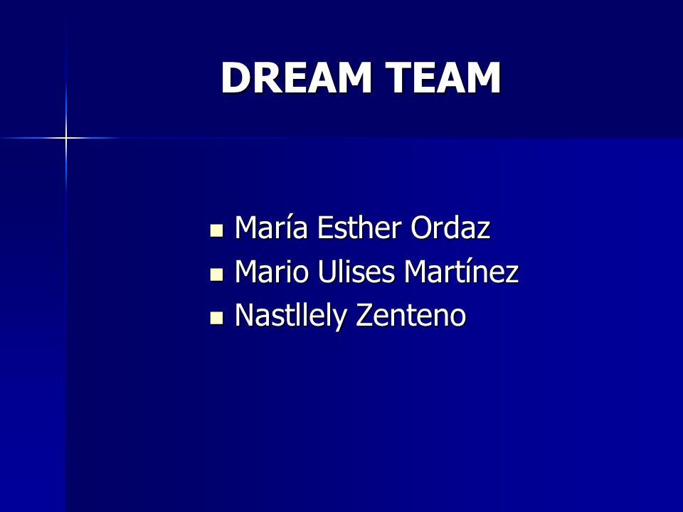 DREAM TEAM María Esther Ordaz Mario Ulises Martínez Nastllely Zenteno