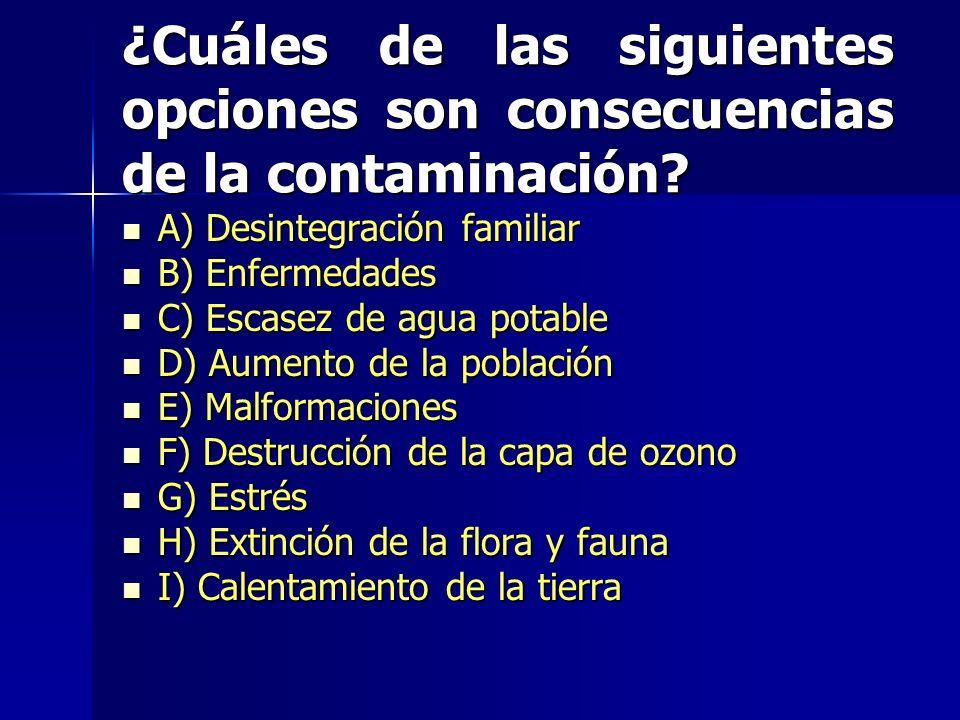 ¿Cuáles de las siguientes opciones son consecuencias de la contaminación