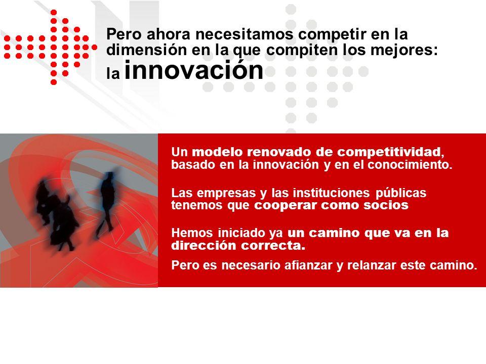 Pero ahora necesitamos competir en la dimensión en la que compiten los mejores: la innovación