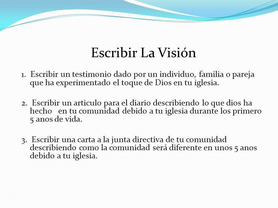 Escribir La Visión 1. Escribir un testimonio dado por un individuo, familia o pareja que ha experimentado el toque de Dios en tu iglesia.