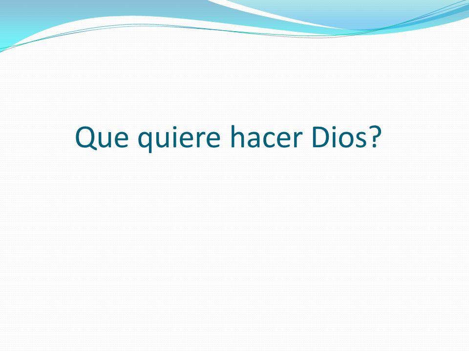 Que quiere hacer Dios