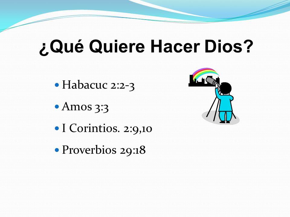 ¿Qué Quiere Hacer Dios Habacuc 2:2-3 Amos 3:3 I Corintios. 2:9,10
