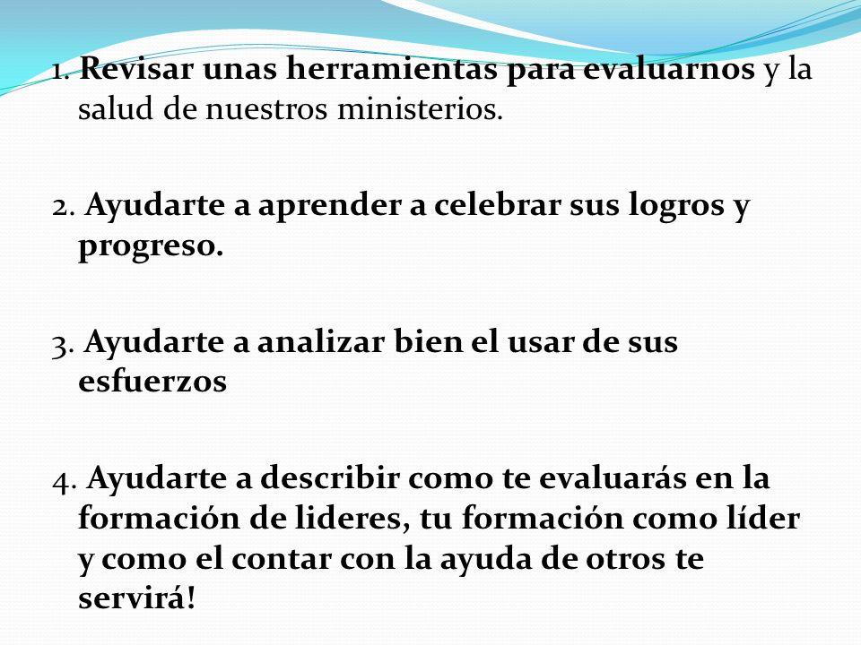 1. Revisar unas herramientas para evaluarnos y la salud de nuestros ministerios.