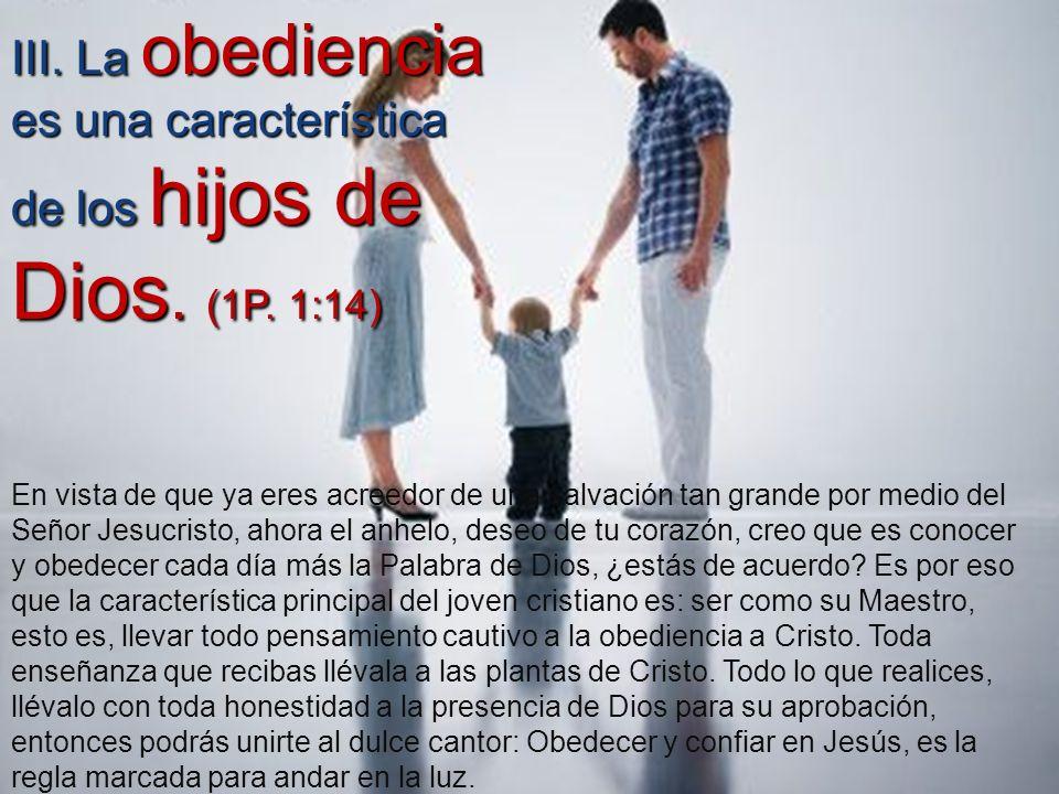 III. La obediencia es una característica de los hijos de Dios. (1P