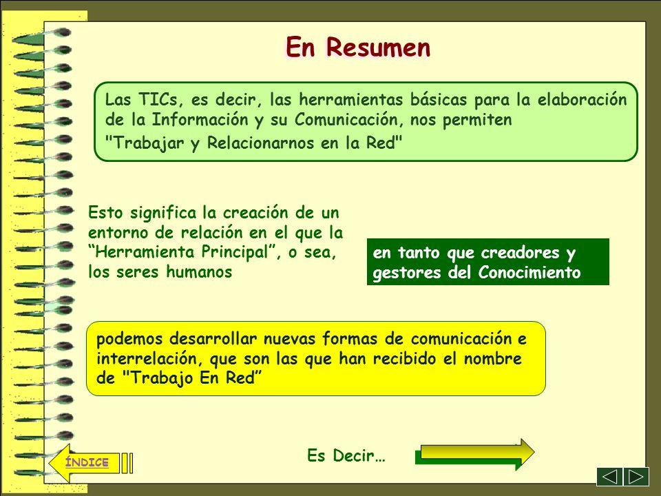 En Resumen Las TICs, es decir, las herramientas básicas para la elaboración de la Información y su Comunicación, nos permiten.