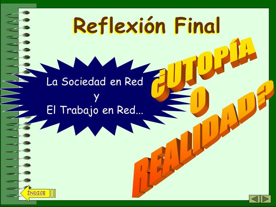 ¿UTOPÍA O REALIDAD Reflexión Final La Sociedad en Red y