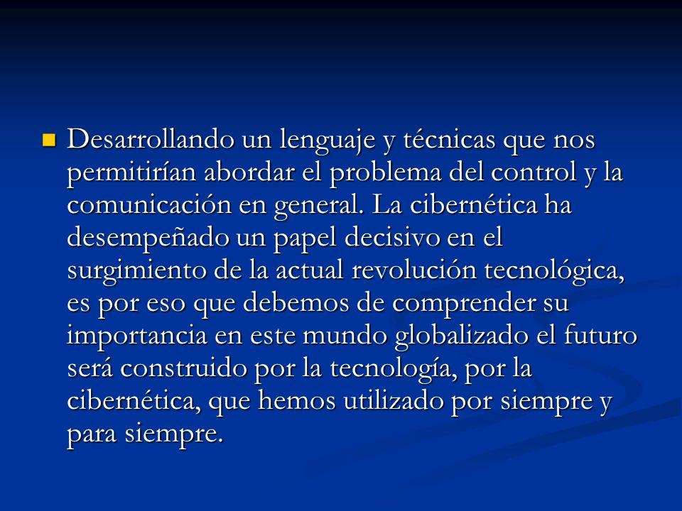 Desarrollando un lenguaje y técnicas que nos permitirían abordar el problema del control y la comunicación en general.
