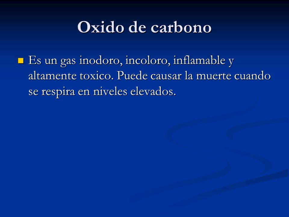 Oxido de carbono Es un gas inodoro, incoloro, inflamable y altamente toxico.