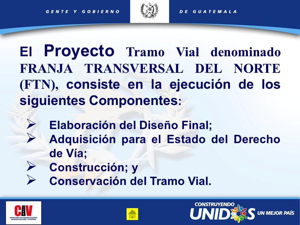 El Proyecto Tramo Vial denominado FRANJA TRANSVERSAL DEL NORTE (FTN), consiste en la ejecución de los siguientes Componentes: