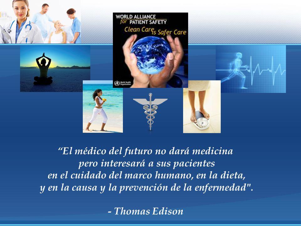El médico del futuro no dará medicina pero interesará a sus pacientes en el cuidado del marco humano, en la dieta, y en la causa y la prevención de la enfermedad .