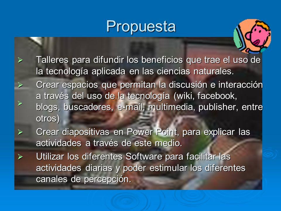 Propuesta Talleres para difundir los beneficios que trae el uso de la tecnología aplicada en las ciencias naturales.