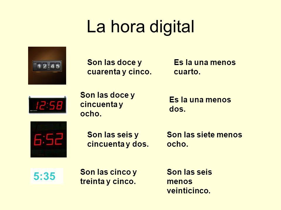 La hora digital 5:35 Son las doce y cuarenta y cinco.