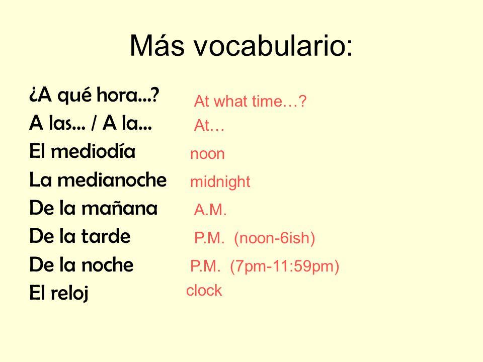 Más vocabulario: ¿A qué hora… A las… / A la… El mediodía