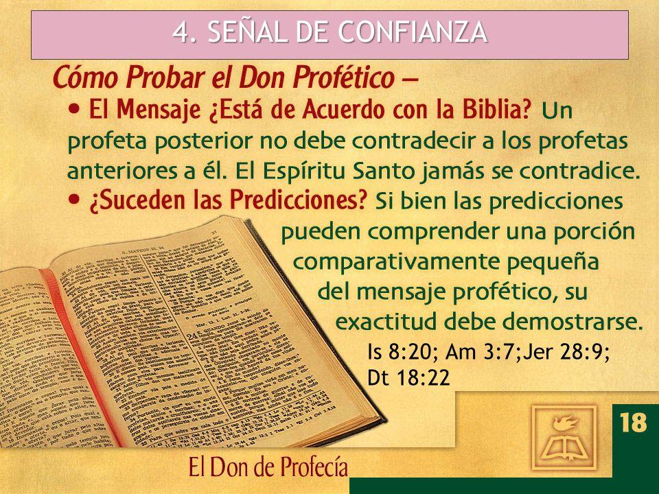 4. SEÑAL DE CONFIANZA Is 8:20; Am 3:7;Jer 28:9; Dt 18:22