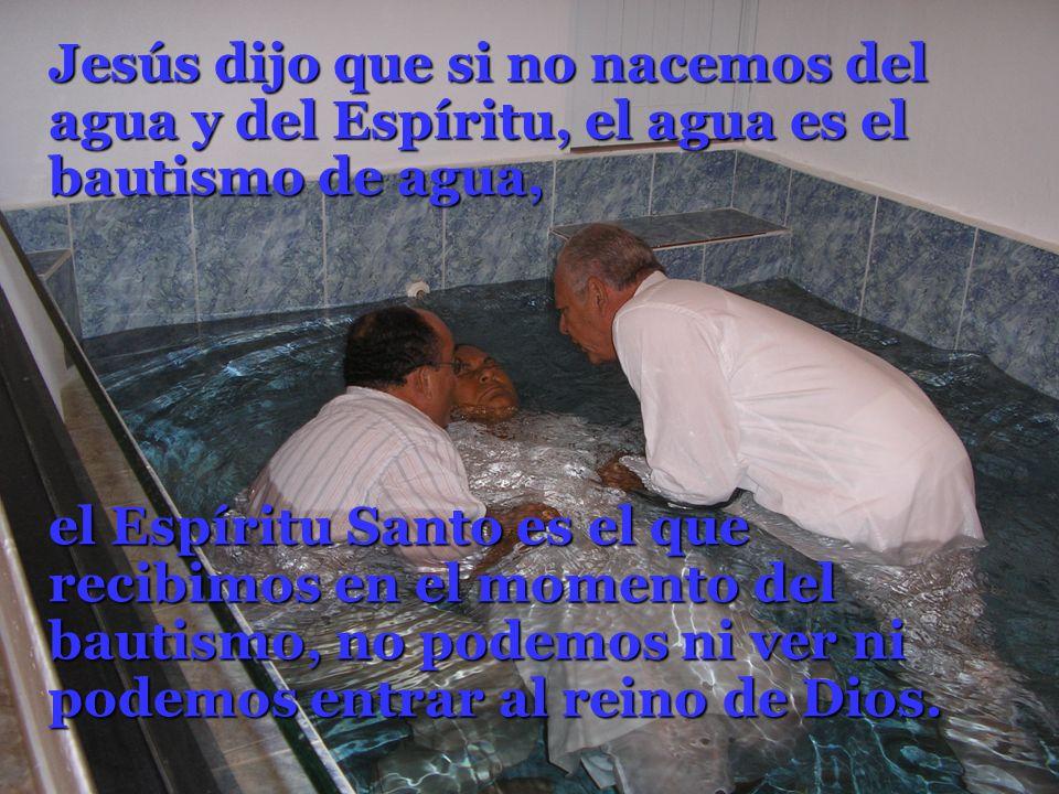 Jesús dijo que si no nacemos del agua y del Espíritu, el agua es el bautismo de agua,