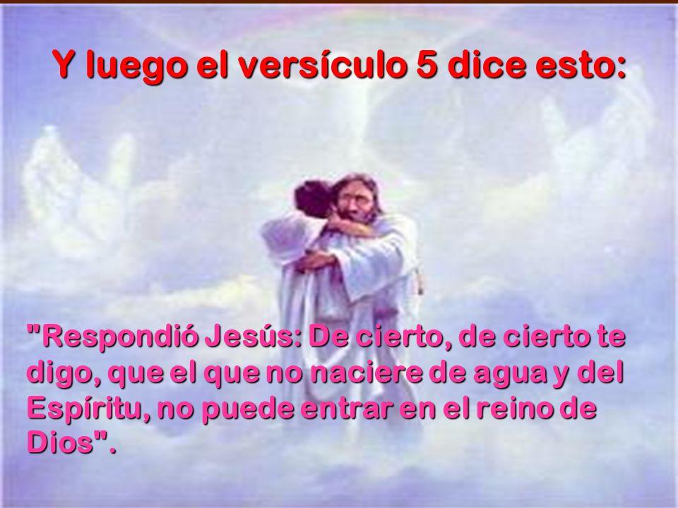Y luego el versículo 5 dice esto: