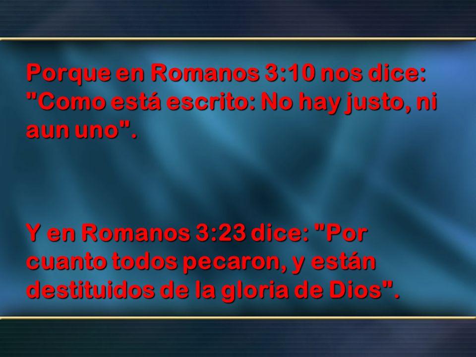 Porque en Romanos 3:10 nos dice: Como está escrito: No hay justo, ni aun uno .