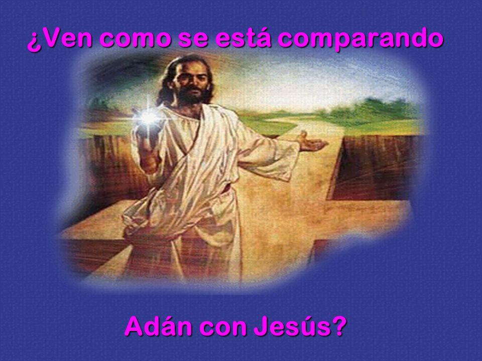 ¿Ven como se está comparando Adán con Jesús