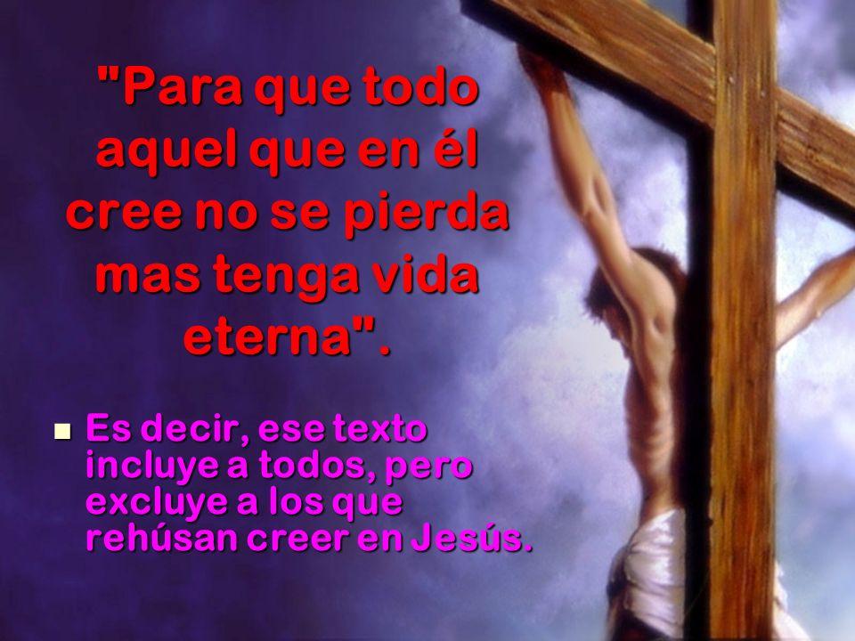 Para que todo aquel que en él cree no se pierda mas tenga vida eterna .