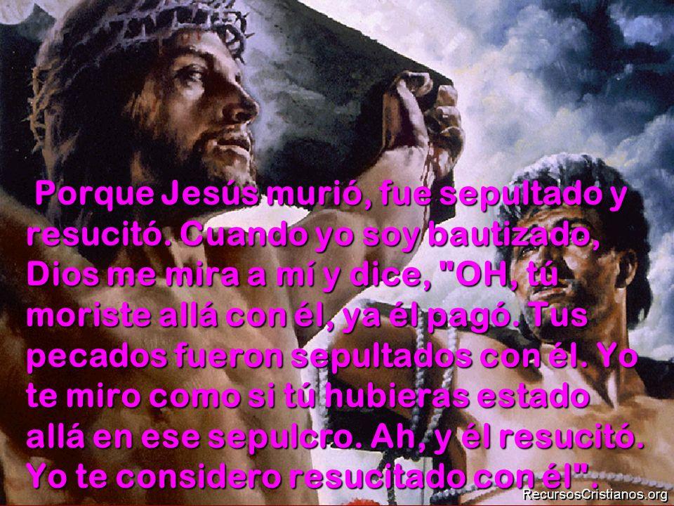 Porque Jesús murió, fue sepultado y resucitó