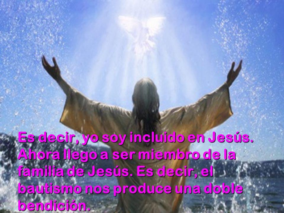 Es decir, yo soy incluido en Jesús