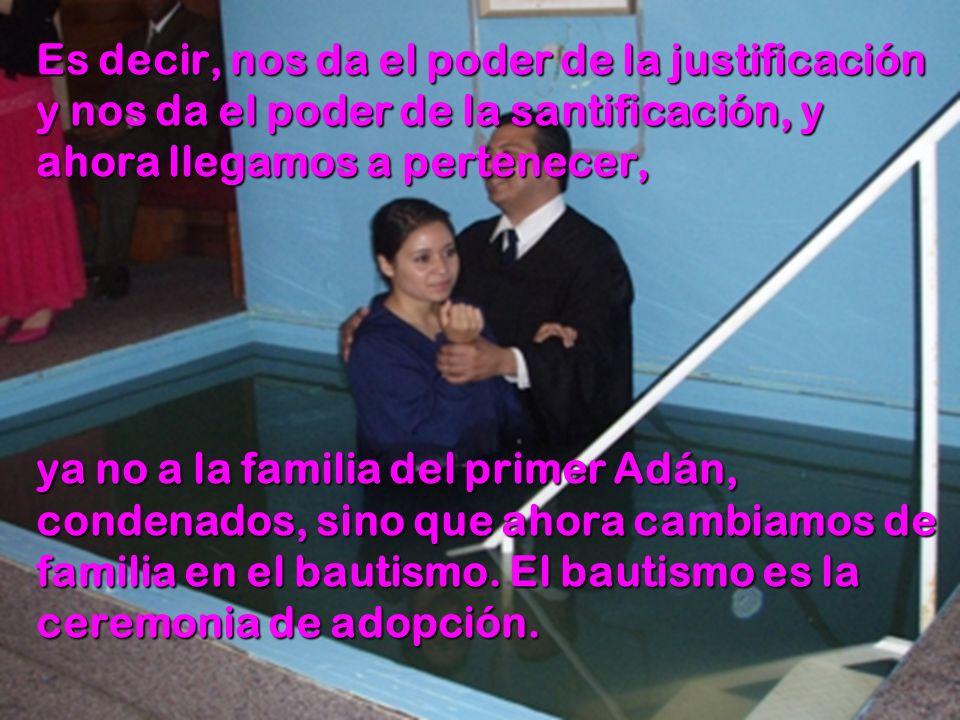Es decir, nos da el poder de la justificación y nos da el poder de la santificación, y ahora llegamos a pertenecer,