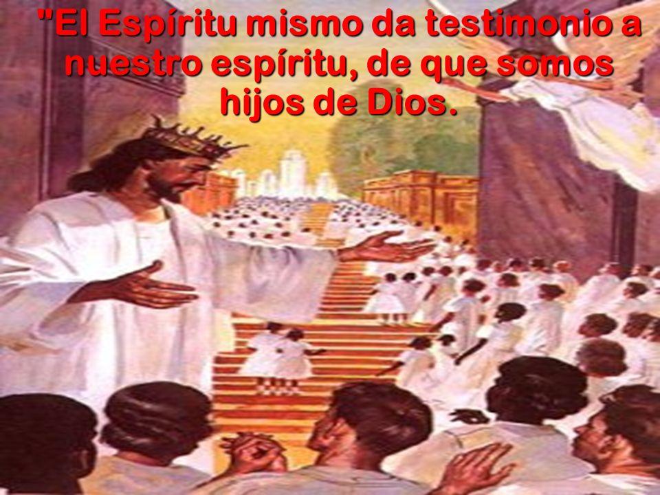 El Espíritu mismo da testimonio a nuestro espíritu, de que somos hijos de Dios.