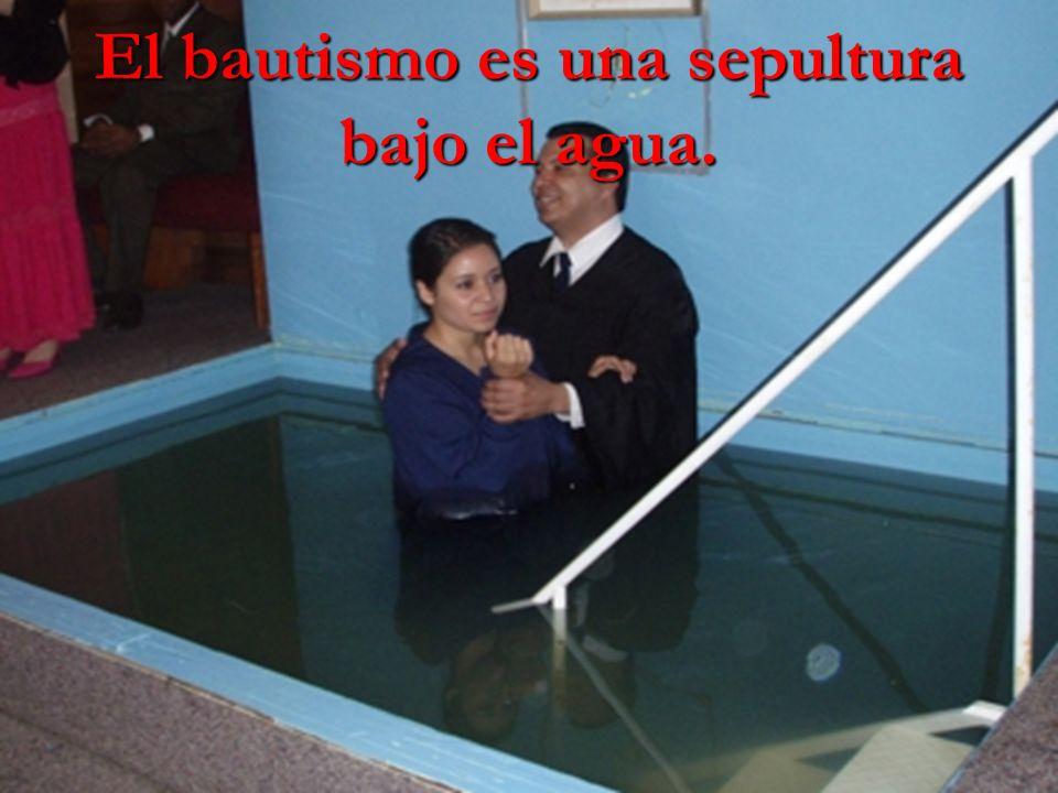 El bautismo es una sepultura bajo el agua.