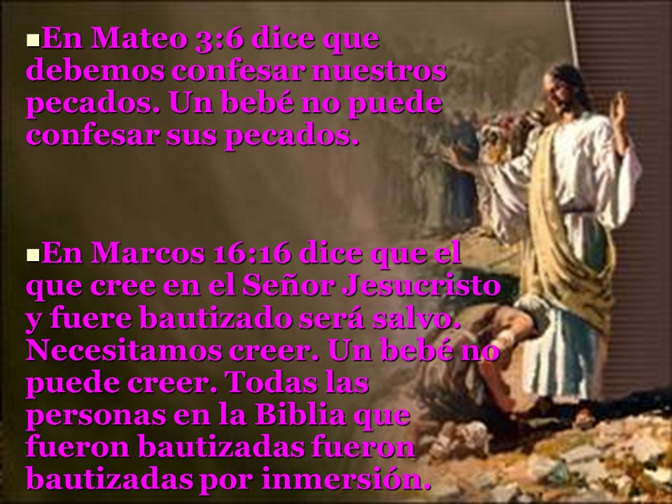 En Mateo 3:6 dice que debemos confesar nuestros pecados