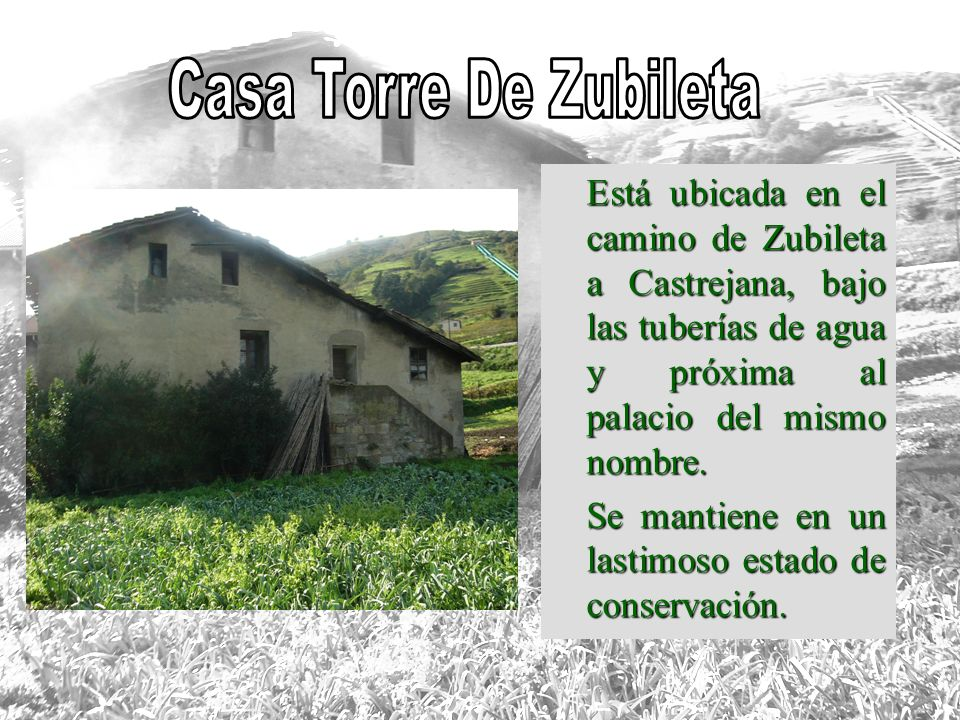 Casa Torre De Zubileta Está ubicada en el camino de Zubileta a Castrejana, bajo las tuberías de agua y próxima al palacio del mismo nombre.