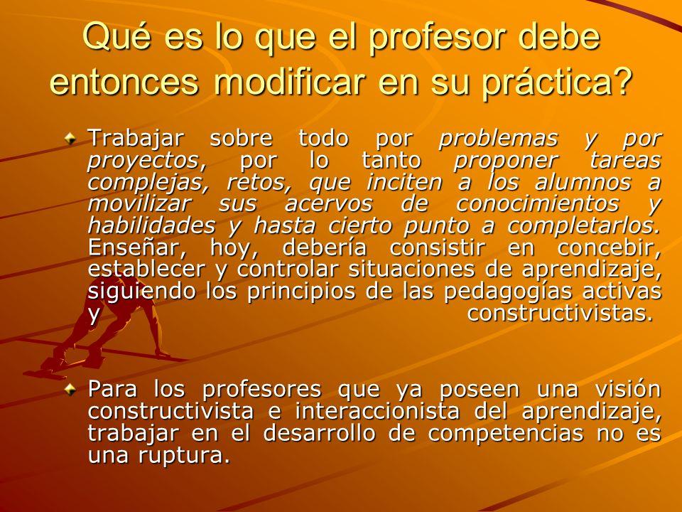 Qué es lo que el profesor debe entonces modificar en su práctica