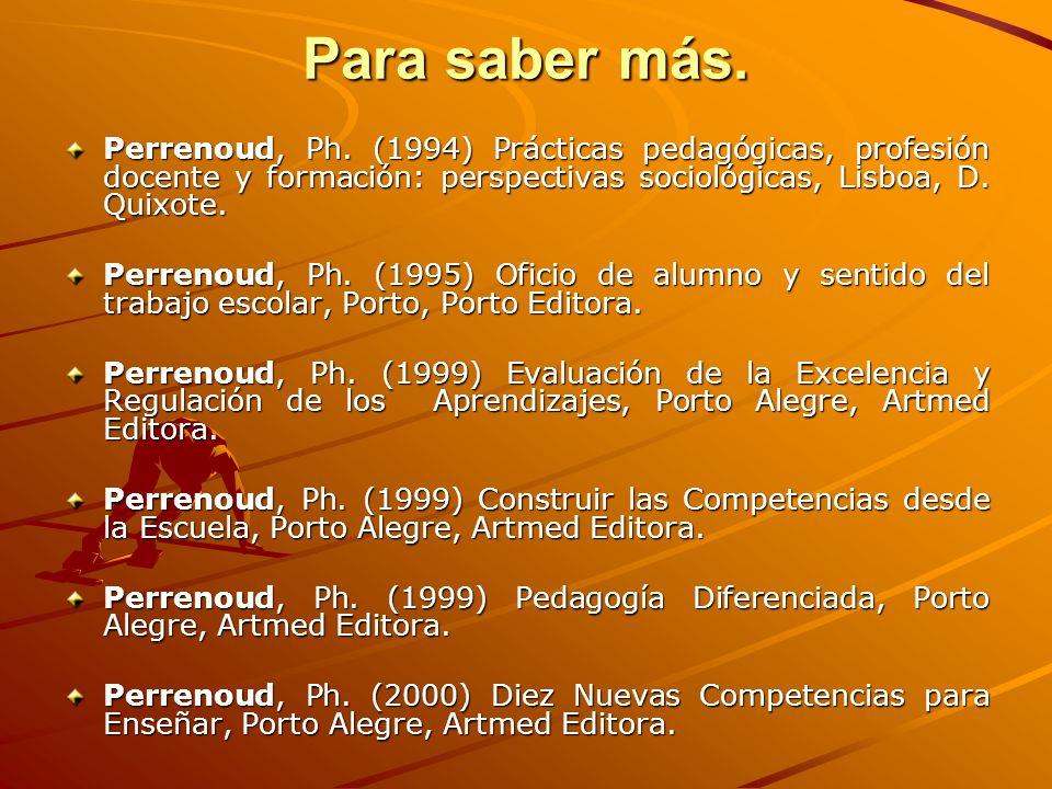 Para saber más. Perrenoud, Ph. (1994) Prácticas pedagógicas, profesión docente y formación: perspectivas sociológicas, Lisboa, D. Quixote.