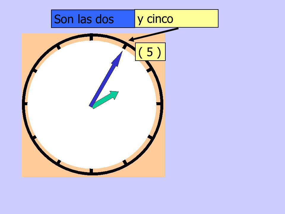 Son las dos y cinco ( 5 )