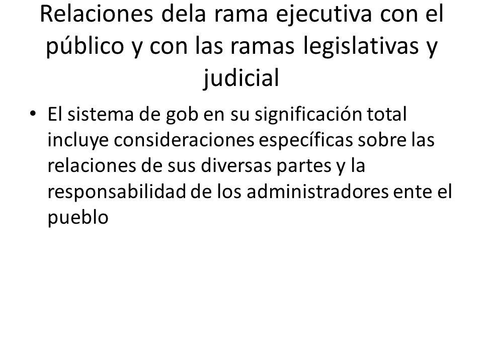 Relaciones dela rama ejecutiva con el público y con las ramas legislativas y judicial
