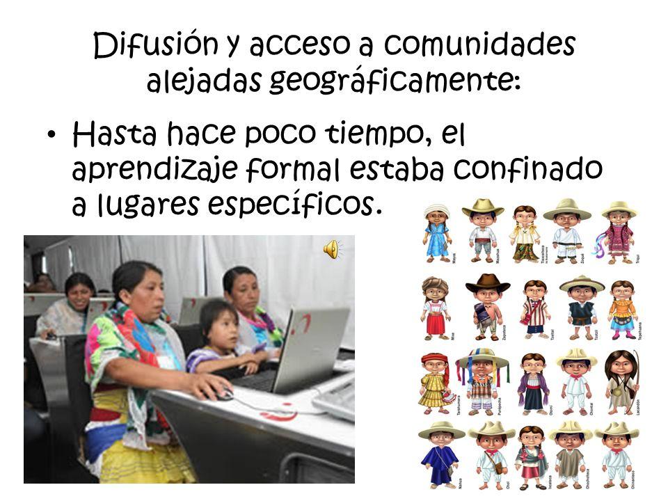 Difusión y acceso a comunidades alejadas geográficamente: