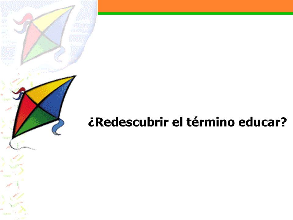 ¿Redescubrir el término educar