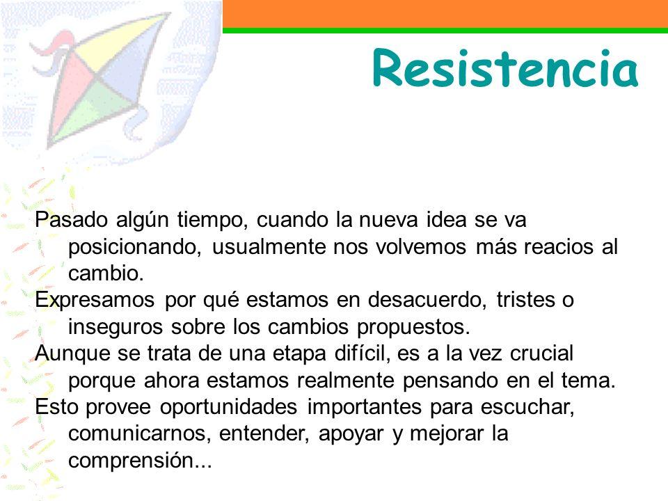 Resistencia Pasado algún tiempo, cuando la nueva idea se va posicionando, usualmente nos volvemos más reacios al cambio.