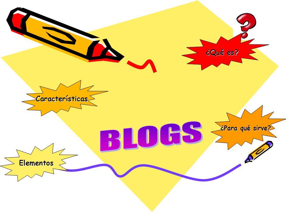 ¿Qué es Características ¿Para qué sirve BLOGS Elementos