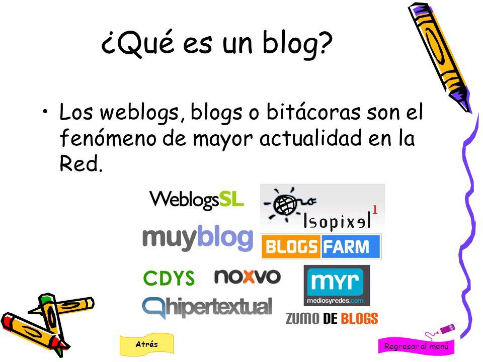 ¿Qué es un blog Los weblogs, blogs o bitácoras son el fenómeno de mayor actualidad en la Red. Regresar al menú.