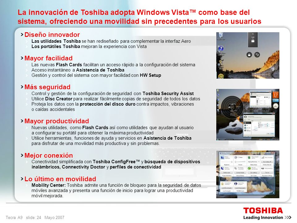 La innovación de Toshiba adopta Windows Vista™ como base del sistema, ofreciendo una movilidad sin precedentes para los usuarios