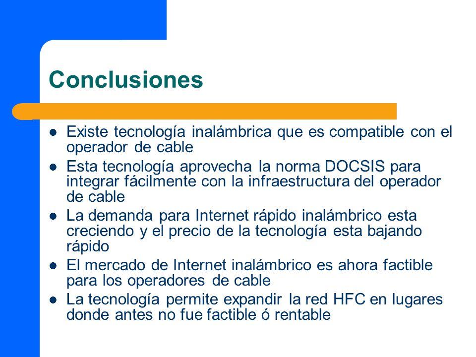 Conclusiones Existe tecnología inalámbrica que es compatible con el operador de cable.